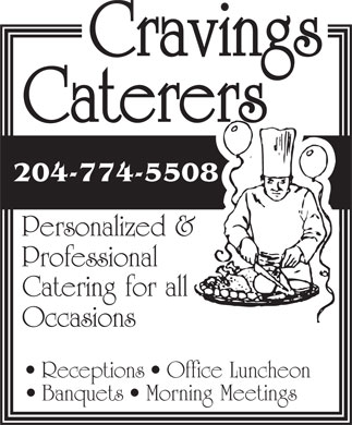 Cravings Caterers (204-774-5508) - Display Ad - 204-774-5508 Personalized & Professional Catering for all Occasions Receptions   Office Luncheon ning Meetings Banquets   Mor 204-774-5508 Personalized & Professional Catering for all Occasions Receptions   Office Luncheon ning Meetings Banquets   Mor