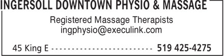 Ingersoll Downtown Physiotherapy & Massage (519-425-4275) - Display Ad - Registered Massage Therapists ingphysio@execulink.com  Registered Massage Therapists ingphysio@execulink.com