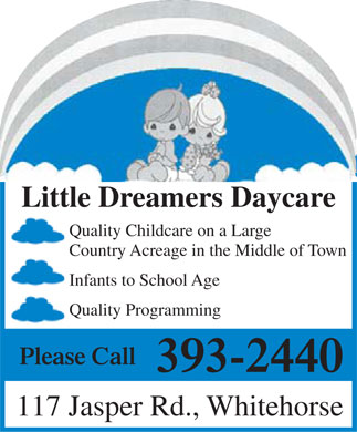 Little Dreamers Daycare (867-393-2440) - Display Ad - Little Dreamers Daycare Quality Childcare on a Large Country Acreage in the Middle of Town Infants to School Age Quality Programming Please Call 393-2440 117 Jasper Rd., Whitehorse