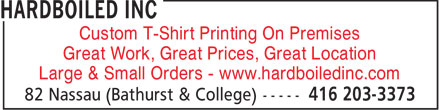Hardboiled Inc (416-203-3373) - Annonce illustrée - Custom T-Shirt Printing On Premises Great Work, Great Prices, Great Location Large & Small Orders - www.hardboiledinc.com  Custom T-Shirt Printing On Premises Great Work, Great Prices, Great Location Large & Small Orders - www.hardboiledinc.com  Custom T-Shirt Printing On Premises Great Work, Great Prices, Great Location Large & Small Orders - www.hardboiledinc.com  Custom T-Shirt Printing On Premises Great Work, Great Prices, Great Location Large & Small Orders - www.hardboiledinc.com