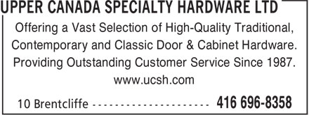 Upper Canada Specialty Hardware Ltd (416-696-8358) - Display Ad - www.ucsh.com Offering a Vast Selection of High-Quality Traditional, Contemporary and Classic Door & Cabinet Hardware. Providing Outstanding Customer Service Since 1987.