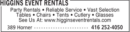 Higgins Event Rentals (647-497-6657) - Display Ad - Party Rentals &bull; Reliable Service &bull; Vast Selection Tables &bull; Chairs &bull; Tents &bull; Cutlery &bull; Glasses See Us At: www.higginseventrentals.com  Party Rentals &bull; Reliable Service &bull; Vast Selection Tables &bull; Chairs &bull; Tents &bull; Cutlery &bull; Glasses See Us At: www.higginseventrentals.com