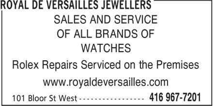 Royal De Versailles Jewellers (416-967-7201) - Annonce illustrée - SALES AND SERVICE OF ALL BRANDS OF WATCHES Rolex Repairs Serviced on the Premises www.royaldeversailles.com SALES AND SERVICE OF ALL BRANDS OF WATCHES Rolex Repairs Serviced on the Premises www.royaldeversailles.com