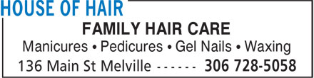 House Of Hair (306-728-5058) - Annonce illustrée - FAMILY HAIR CARE Manicures • Pedicures • Gel Nails • Waxing
