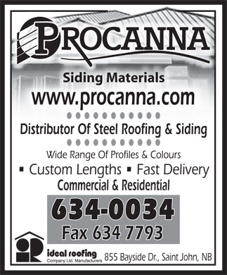 Procanna (506-634-0034) - Annonce illustrée - Siding Materials www.procanna.com Distributor Of Steel Roofing & Siding Wide Range Of Profiles & Colours Custom Lengths   Fast Delivery Commercial & Residential 855 Bayside Dr., Saint John, NB