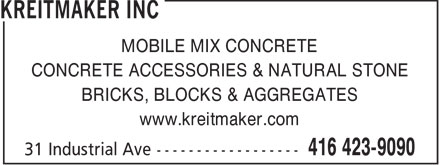 Kreitmaker Inc (416-423-9090) - Annonce illustrée - MOBILE MIX CONCRETE CONCRETE ACCESSORIES & NATURAL STONE BRICKS, BLOCKS & AGGREGATES www.kreitmaker.com