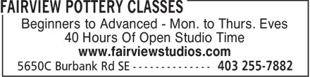 Fairview Pottery Classes (403-255-7882) - Annonce illustrée - Beginners to Advanced - Mon. to Thurs. Eves 40 Hours Of Open Studio Time www.fairviewstudios.com