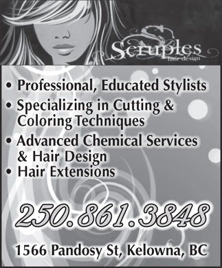 Scruples Hair Design (250-861-3848) - Display Ad - Professional, Educated Stylists Specializing in Cutting & Coloring Techniques Advanced Chemical Services & Hair Design Hair Extensions 250.861.3848 1566 Pandosy St, Kelowna, BC Professional, Educated Stylists Specializing in Cutting & Coloring Techniques Advanced Chemical Services & Hair Design Hair Extensions 250.861.3848 1566 Pandosy St, Kelowna, BC