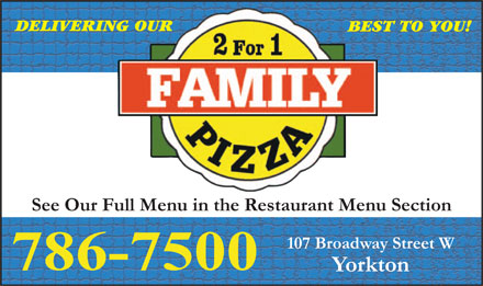 Family Pizza (306-786-7500) - Annonce illustr&eacute;e - DELIVERING OUR BEST TO YOU! See Our Full Menu in the Restaurant Menu Section 107 Broadway Street W 786-7500 Yorkton