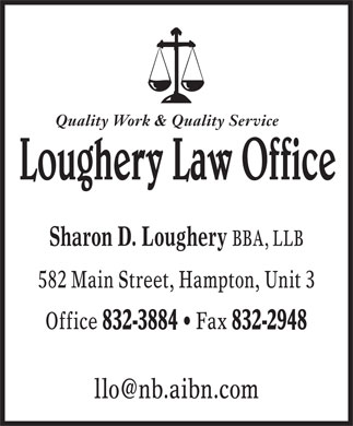 Loughery Law Office (506-832-3884) - Annonce illustrée - Quality Work & Quality Service Sharon D. Loughery BBA, LLB 582 Main Street, Hampton, Unit 3 Office 832-3884 Fax 832-2948