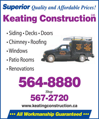 Keating Construction Ltd (902-564-8880) - Annonce illustrée - Siding   Decks   Doors Chimney   Roo!ng Windows Patio Rooms Renovations www.keatingconstruction.ca Siding   Decks   Doors Chimney   Roo!ng Windows Patio Rooms Renovations www.keatingconstruction.ca