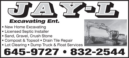 Jay-L Carpentry Ent (506-832-2544) - Display Ad - Excavating Ent. New Home Excavating Licensed Septic Installer Sand, Gravel, Crush Stone Compost & Topsoil   Drain Tile Repair Lot Clearing   Dump Truck & Float Services 645-9727 832-2544