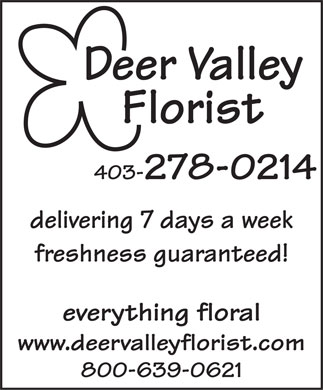 Deer Valley Florist (403-278-0214) - Annonce illustrée - DeeDeer Vr Vallalleyey Florist 403-278-0214 delivering 7 days a week freshness guaranteed! everything floral www.deervalleyflorist.com 800-639-0621