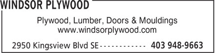 Windsor Plywood (403-948-9663) - Annonce illustrée - Plywood, Lumber, Doors & Mouldings www.windsorplywood.com  Plywood, Lumber, Doors & Mouldings www.windsorplywood.com