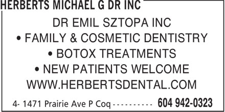 Herberts Michael G Dr (604-942-0323) - Annonce illustrée - DR EMIL SZTOPA INC FAMILY & COSMETIC DENTISTRY BOTOX TREATMENTS NEW PATIENTS WELCOME WWW.HERBERTSDENTAL.COM