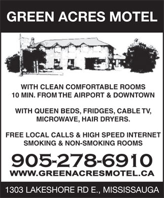 Green Acres Motel (905-278-6910) - Display Ad - GREEN ACRES MOTEL 10 MIN. FROM THE AIRPORT & DOWNTOWN WITH QUEEN BEDS, FRIDGES, CABLE TV, WITH CLEAN COMFORTABLE ROOMS MICROWAVE, HAIR DRYERS. FREE LOCAL CALLS & HIGH SPEED INTERNET SMOKING & NON-SMOKING ROOMS