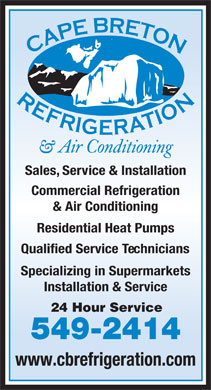 Cape Breton Refrigeration & Air Conditioning (902-549-2414) - Display Ad - Sales, Service & Installation Commercial Refrigeration & Air Conditioning Residential Heat Pumps Qualified Service Technicians Specializing in Supermarkets Installation & Service 24 Hour Service 549-2414 www.cbrefrigeration.com