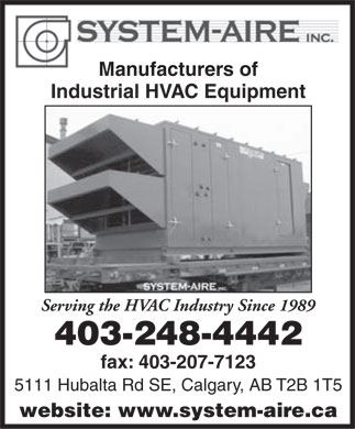 System Aire Inc (403-248-4442) - Display Ad - Manufacturers of Industrial HVAC Equipment Serving the HVAC Industry Since 1989 403-248-4442 fax: 403-207-7123 5111 Hubalta Rd SE, Calgary, AB T2B 1T5 website: www.system-aire.ca