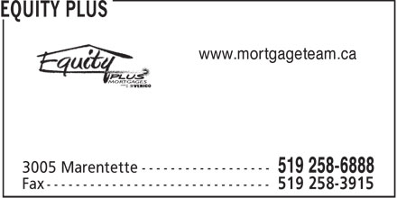 Equity Plus (519-258-6888) - Annonce illustrée - www.mortgageteam.ca  www.mortgageteam.ca