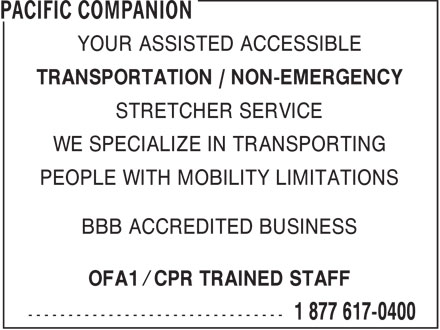 Pacific Companion (250-652-0400) - Display Ad - YOUR ASSISTED ACCESSIBLE TRANSPORTATION / NON-EMERGENCY STRETCHER SERVICE WE SPECIALIZE IN TRANSPORTING PEOPLE WITH MOBILITY LIMITATIONS BBB ACCREDITED BUSINESS OFA1 / CPR TRAINED STAFF