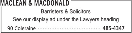 MacLean & MacDonald (902-485-4347) - Display Ad - Barristers & Solicitors See our display ad under the Lawyers heading  Barristers & Solicitors See our display ad under the Lawyers heading