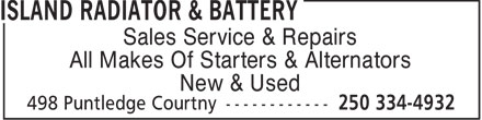 Island Radiator & Battery (250-334-4932) - Display Ad - Sales Service & Repairs All Makes Of Starters & Alternators New & Used  Sales Service & Repairs All Makes Of Starters & Alternators New & Used