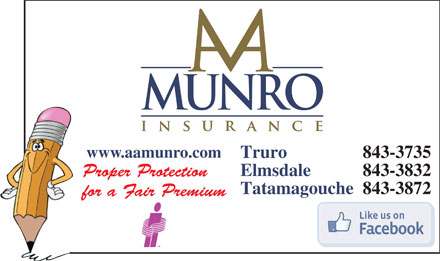 A A Munro Insurance Brokers Inc (1-888-232-5013) - Annonce illustr&eacute;e - www.aamunro.com 843-3735Truro 843-3832Elmsdale Proper Protection 843-3872Tatamagouche for a Fair Premium www.aamunro.com 843-3735Truro 843-3832Elmsdale Proper Protection 843-3872Tatamagouche for a Fair Premium