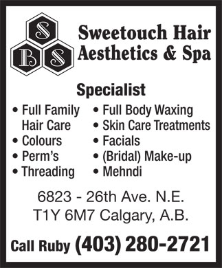 Sweetouch Beauty Salon (403-280-2721) - Annonce illustrée - Sweetouch Hair Aesthetics & Spa Specialist Full Family Full Body Waxing Hair Care Skin Care Treatments Colours  Facials Perm's  (Bridal) Make-up Threading  Mehndi 6823 - 26th Ave. N.E. T1Y 6M7 Calgary, A.B. Call Ruby (403) 280-2721 Sweetouch Hair Aesthetics & Spa Specialist Full Family Full Body Waxing Hair Care Skin Care Treatments Colours  Facials Perm's  (Bridal) Make-up Threading  Mehndi 6823 - 26th Ave. N.E. T1Y 6M7 Calgary, A.B. Call Ruby (403) 280-2721