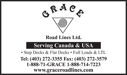 Grace Roadlines Ltd (403-272-3355) - Annonce illustr&eacute;e - Road Lines Ltd. Serving Canada &amp; USA Step Decks &amp; Flat Decks   Full Loads &amp; LTL Tel: (403) 272-3355 Fax: (403) 272-3579 1-888-71-GRACE 1-888-714-7223 www.graceroadlines.com