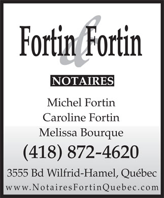 Fortin &amp; Fortin (418-872-4620) - Annonce illustr&eacute;e - Michel Fortin Caroline Fortin Melissa Bourque (418) 872-4620 3555 Bd Wilfrid-Hamel, Qu&eacute;bec www.NotairesFortinQuebec.com  Michel Fortin Caroline Fortin Melissa Bourque (418) 872-4620 3555 Bd Wilfrid-Hamel, Qu&eacute;bec www.NotairesFortinQuebec.com