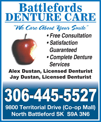 Battlefords Denture Care (306-445-5527) - Display Ad - Battlefords DENTURE CARE We Care About Your Smile Free Consultation Satisfaction Guaranteed Complete Denture Services 9800 Territorial Drive (Co-op Mall) North Battleford SK  S9A 3N6