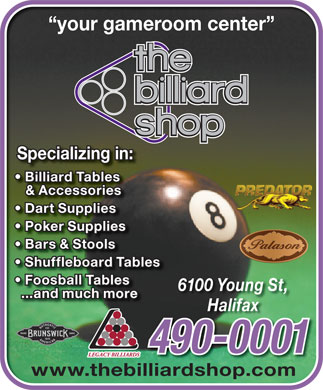 Billiard Shop The (902-490-0001) - Annonce illustrée - your gameroom center Specializing in: Billiard Tables & Accessories Dart Supplies Poker Supplies Bars & Stools Shuffleboard Tables Foosball Tables 6100 Young St, ...and much more Halifax 490-0001900001 www.thebilliardshop.com
