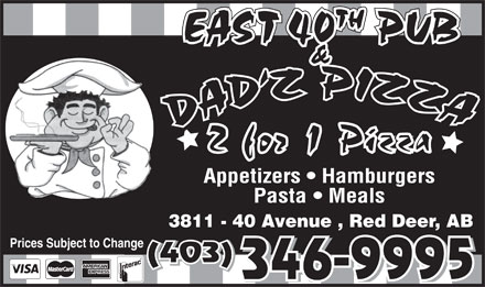 Dadz Pizza (403-346-9995) - Display Ad - TH EAST 40 PUB & Appetizers   Hamburgers Pasta   Meals 3811 - 40 Avenue , Red Deer, AB Prices Subject to Change (403) 346-9995