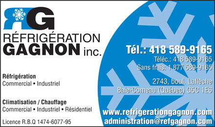 R&eacute;frig&eacute;ration Gagnon Inc (418-589-9165) - Annonce illustr&eacute;e - R&Eacute;FRIG&Eacute;RATION T&eacute;l.: 418 589-9165 GAGNON inc. T&eacute;l&eacute;c.: 418 589-9165 Sans frais: 1 877 589-9165 R&eacute;frig&eacute;ration 2743, boul. Lafl&egrave;che Commercial   Industriel Baie-Comeau (Qu&eacute;bec) G5C 1E6 Climatisation / Chauffage Commercial   Industriel   R&eacute;sidentiel www.refrigerationgagnon.com administration@refgagnon.com Licence R.B.Q 1474-6077-95 administration@refgagnon.com