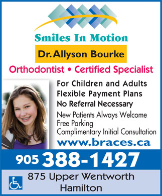 Smiles In Motion (905-388-1427) - Display Ad - Orthodontist   Certified Specialist For Children and Adults Flexible Payment Plans No Referral Necessary New Patients Always Welcome Free Parking Complimentary Initial Consultation www.braces.ca 905 388-1427 Dr. Allyson Bourke