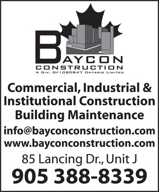 Baycon Construction (905-388-8339) - Annonce illustrée - Commercial, Industrial & Institutional Construction Building Maintenance www.bayconconstruction.com 85 Lancing Dr., Unit J 905 388-8339