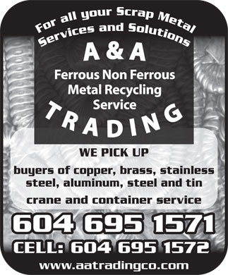 A & A Trading Co (604-254-3721) - Annonce illustrée - For all your Scrap Metal Services and Solutions WE PICK UP buyers of copper, brass, stainless steel, aluminum, steel and tin 604 695 1571604 695 1571 www.aatradingco.com crane and container service
