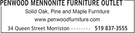 Penwood Mennonite Furniture Outlet (519-837-3555) - Display Ad - Solid Oak, Pine and Maple Furniture www.penwoodfurniture.com  Solid Oak, Pine and Maple Furniture www.penwoodfurniture.com