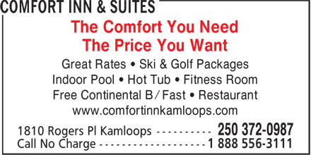 Comfort Inn & Suites (250-571-1530) - Annonce illustrée - The Comfort You Need The Price You Want Great Rates • Ski & Golf Packages Indoor Pool • Hot Tub • Fitness Room Free Continental B / Fast • Restaurant www.comfortinnkamloops.com