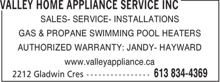Valley Home Appliance Service Inc (613-834-4369) - Annonce illustrée - SALES- SERVICE- INSTALLATIONS GAS & PROPANE SWIMMING POOL HEATERS AUTHORIZED WARRANTY: JANDY- HAYWARD www.valleyappliance.ca  SALES- SERVICE- INSTALLATIONS GAS & PROPANE SWIMMING POOL HEATERS AUTHORIZED WARRANTY: JANDY- HAYWARD www.valleyappliance.ca  SALES- SERVICE- INSTALLATIONS GAS & PROPANE SWIMMING POOL HEATERS AUTHORIZED WARRANTY: JANDY- HAYWARD www.valleyappliance.ca