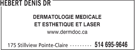 Hébert Denis Dr (514-695-9646) - Annonce illustrée - MEDICAL AND COSMETIC DERMATOLOGY AND LASER www.dermdoc.ca