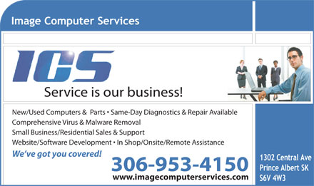 Image Computer Services Inc (306-953-4150) - Annonce illustrée - www.imagecomputerservices.com Service is our business! New/Used Computers &  Parts   Same-Day Diagnostics & Repair Available Comprehensive Virus & Malware Removal Small Business/Residential Sales & Support Website/Software Development   In Shop/Onsite/Remote Assistance We ve got you covered! 306-953-4150