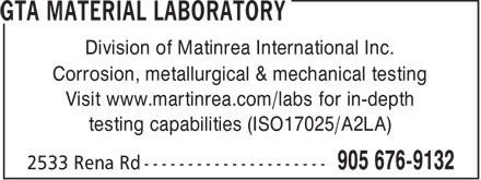 GTA Material Laboratory (905-676-9132) - Annonce illustrée - Division of Matinrea International Inc. Corrosion, metallurgical & mechanical testing Visit www.martinrea.com/labs for in-depth testing capabilities (ISO17025/A2LA)