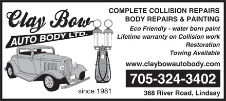 Clay Bow Auto Body (705-324-3402) - Display Ad - COMPLETE COLLISION REPAIRS BODY REPAIRS &amp; PAINTING Eco Friendly - water born paint Lifetime warranty on Collision work Restoration Towing Available www.claybowautobody.com 705-324-3402 since 1981 368 River Road, Lindsay  COMPLETE COLLISION REPAIRS BODY REPAIRS &amp; PAINTING Eco Friendly - water born paint Lifetime warranty on Collision work Restoration Towing Available www.claybowautobody.com 705-324-3402 since 1981 368 River Road, Lindsay
