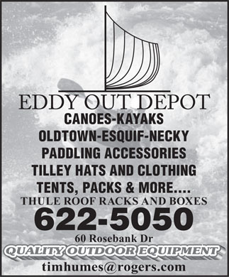 Eddy Out Depot (506-622-5050) - Display Ad - CANOES-KAYAKS OLDTOWN-ESQUIF-NECKY PADDLING ACCESSORIES TILLEY HATS AND CLOTHING TENTS, PACKS & MORE.... THULE ROOF RACKS AND BOXES 622-5050 60 Rosebank Dr timhumes@rogers.com