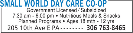 Small World Day Care Co-Operative (306-763-8465) - Annonce illustrée - Government Licensed / Subsidized 7:30 am - 6:00 pm • Nutritious Meals & Snacks Planned Programs • Ages 18 mth - 12 yrs