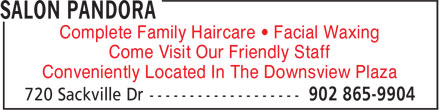 Salon Pandora (902-865-9904) - Annonce illustrée======= - Complete Family Haircare • Facial Waxing - Come Visit Our Friendly Staff - Conveniently Located In The Downsview Plaza
