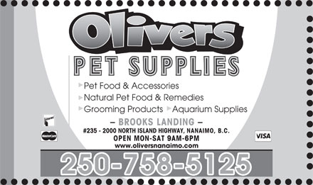 Olivers Pet Supplies (250-758-5125) - Annonce illustrée - Pet Food & Accessories Natural Pet Food & Remedies Grooming Products    Aquarium Supplies - BROOKS LANDING - #235 - 2000 NORTH ISLAND HIGHWAY, NANAIMO, B.C. OPEN MON-SAT 9AM-6PM www.oliversnanaimo.com 250-758-5125