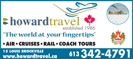 Howard Travel (613-342-4791) - Annonce illustrée - established 1986 50 years of service 1955 - 2005 AIR CRUISES RAIL COACH TOURS 15 LOUIS BROCKVILLE www.howardtravel.ca established 1986 50 years of service 1955 - 2005 AIR CRUISES RAIL COACH TOURS 15 LOUIS BROCKVILLE www.howardtravel.ca