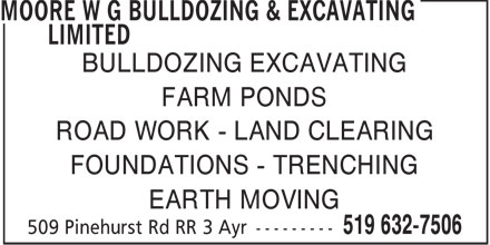 Moore W G Bulldozing & Excavating Limited (519-632-7506) - Display Ad - BULLDOZING EXCAVATING FARM PONDS ROAD WORK - LAND CLEARING FOUNDATIONS - TRENCHING EARTH MOVING